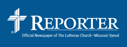 The Reporter - Official Newspaper of The Lutheran Church--Missouri Synod